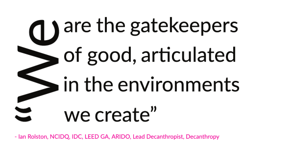 """""""We are the gatekeepers of good, articulated in the environments we create."""