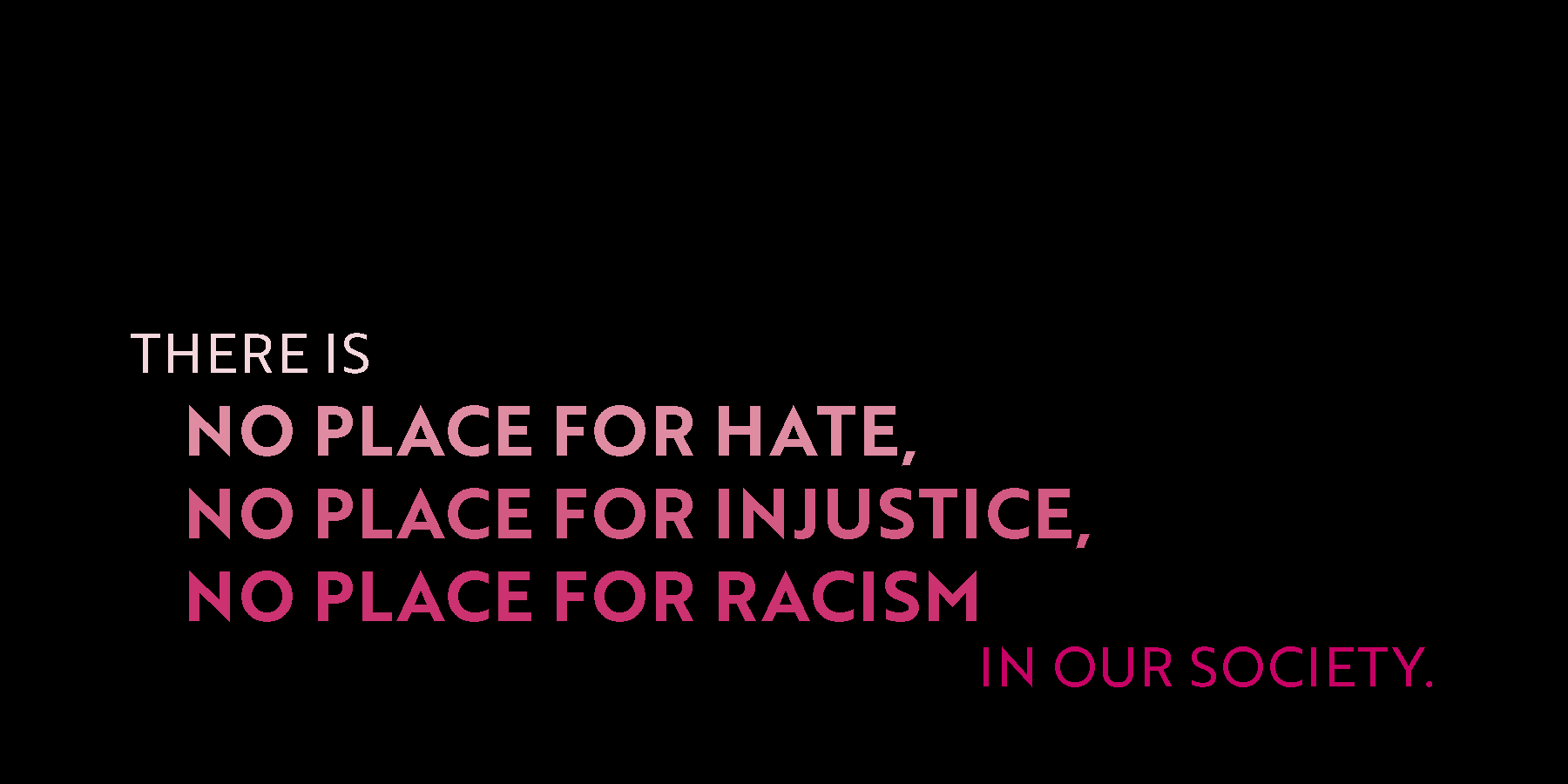 No Place for Hate, Injustice, and Racism.