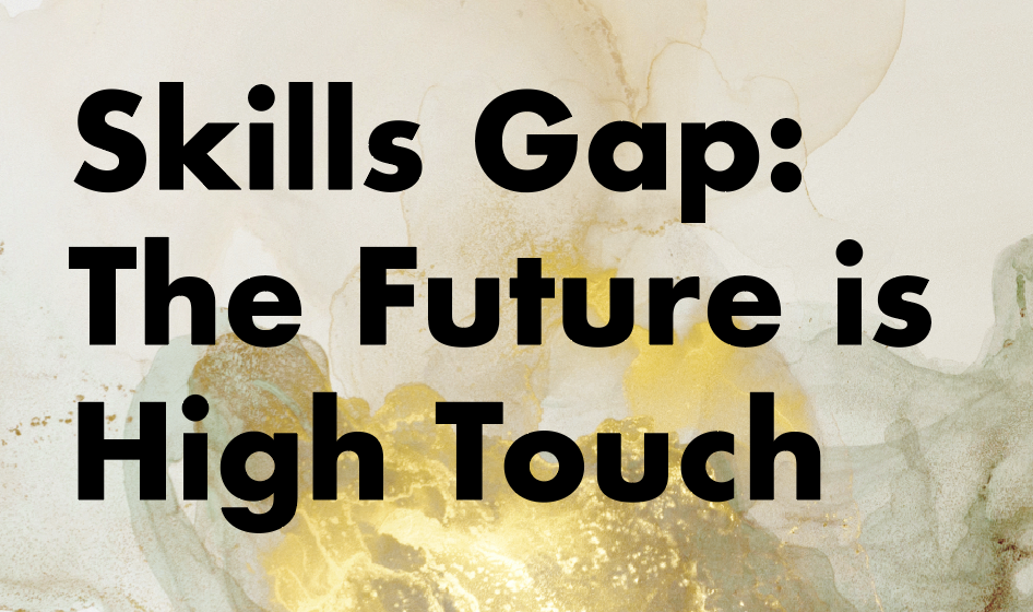 Skills Gap: The Future is High Touch